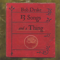 Drake, Bob: 13 Songs and a Thing (Recommended Records)