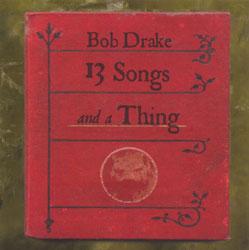 Drake, Bob: 13 Songs and a Thing