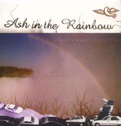 Haco + Hiromichi, Sakamoto: Ash in the Rainbow (Recommended Records)