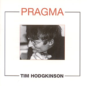Hodgkinson, Tim: Pragma: New Works (Recommended Records)
