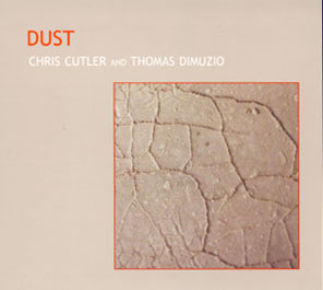 Cutler, Chris and Dimuzio, Thomas: Dust (Recommended Records)