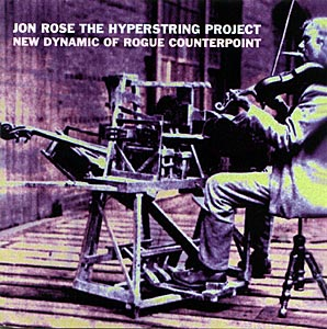 Rose, Jon / The Hyperstring Project: The Hyperstring Project: New Dynamic of Rogue Counterpoint (Recommended Records)