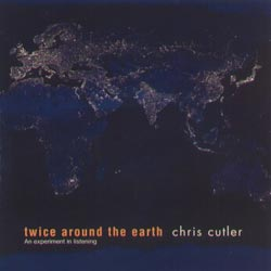 Cutler, Chris: Twice Around the Earth (Recommended Records)