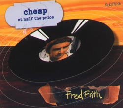 Frith, Fred: Cheap at Half the Price (Recommended Records)