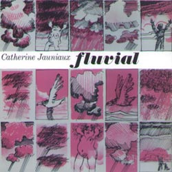 Jauniaux, Catherine With Hodgkinson, Tim: Fluvial (Ad Hoc Records)