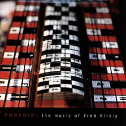 Kiraly, Erno: Phoenix: the music of Erno Kiraly (Recommended Records)