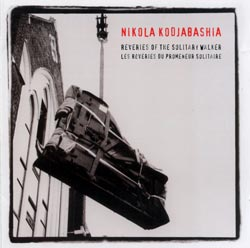Kodjabashia, Nikola: Reveries of the Solitary Walker (Recommended Records)