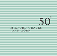 Graves, Milford & Zorn, John: Milford Graves & John Zorn - 50Th Birthday Celebration Volume 2