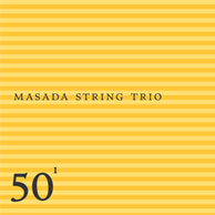Masada String Trio: Masada String Trio - 50Th Birthday Celebration - Volume One (Tzadik)