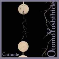 Yoshihide, Otomo: Cathode