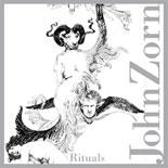 Zorn, John: Rituals (Tzadik)