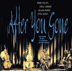 Phillips, Barre / Joelle Leandre  / William Parker / Tetsu Saitoh : After You Gone
