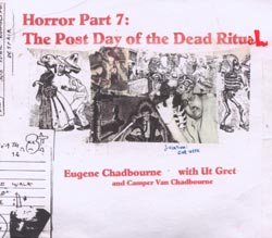 Chadbourne, Eugene: Horror Part 7: The Post Day of the Dead Ritual (Chadula)