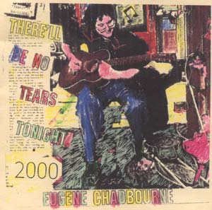 Chadbourne, Eugene: There'll Be No Tears Tonight 2000 (Chadula)