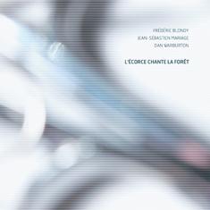 Blondy, Frederic / Mariage, Jean-Sebastien / Warburton, Dan: L'ecorce Chante La Foret