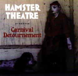 Hamster Theater: Carnival Detournement (Cuneiform)