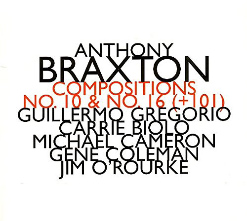 Braxton, Anthony (Guillermo Gregorio , Jim O'Rourke, &c.): Compositions No. 10 & No. 16 (+101) (Hat [now] ART)