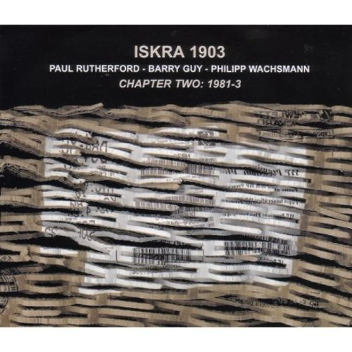 ISKRA 1903 (Rutherford, Paul / Wachsmann, Philipp / Guy, Barry): Chapter Two, 1981-1983 [3 CDs] (Emanem)
