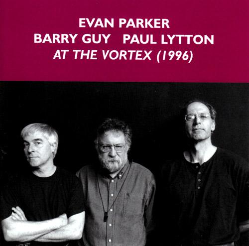 Parker, Evan / Barry Guy / Paul Lytton: At The Vortex (Emanem)