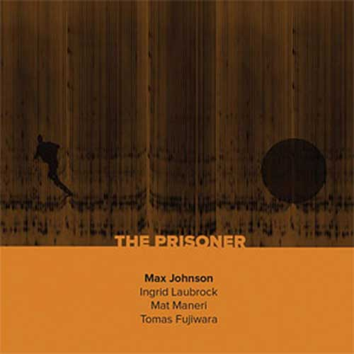 Johnson, Max / Ingrid Laubrock / Mat Maneri / Tomas Fujiwara: The Prisoner (NoBusiness)