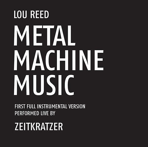 Zeitkratzer Performs Lou Reed: Metal Machine Music: First Full Instrumental Version (Zeitkratzer)