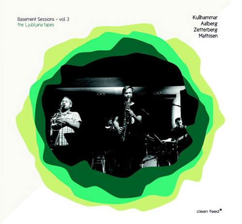 Kullhammar / Aalberg / Zetterberg / Mathisen: Basement Sessions Vol. 3 - The Ljubljana Tapes (Clean Feed)