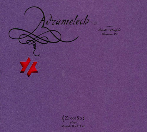Zion80 (John Zorn): Adramelech: The Book Of Angels Volume 22 (Tzadik)