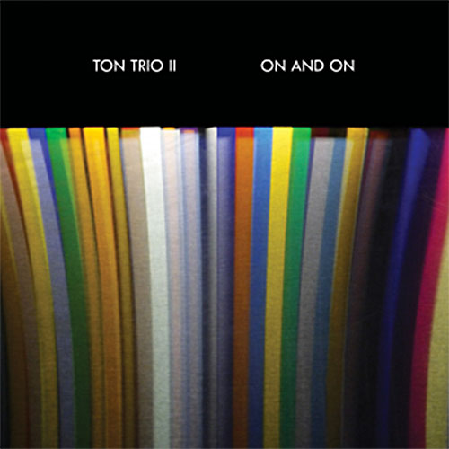 Ton Trio II (Shelton / Brown / Vittum): On and On (Singlespeed Music)