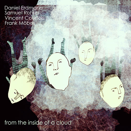 Erdmann, Daniel / Samuel Rohrer / Vincent Courtois / Frank Mobus : From The Inside Of A Cloud (Arjunamusic)