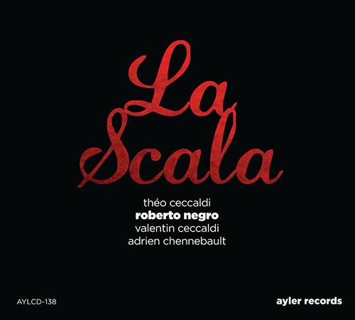 Ceccaldi / Negro / Ceccaldi / Chennebault: La Scala (Ayler)