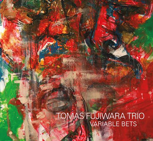 Fujiwara, Tomas Trio: Variable Bets (Relative Pitch)