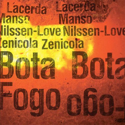 Lacerda / Manso / Nilssen-Love / Zenicola: Bota Fogo (Bocian Records 2014/QTV/PNL)