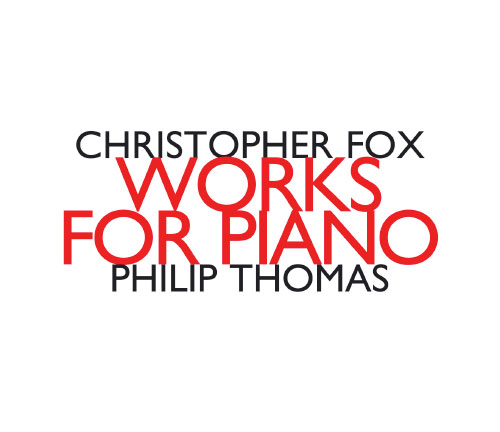Fox, Chistopher: Works For Piano, Philip Thomas piano (Hat [now] ART)