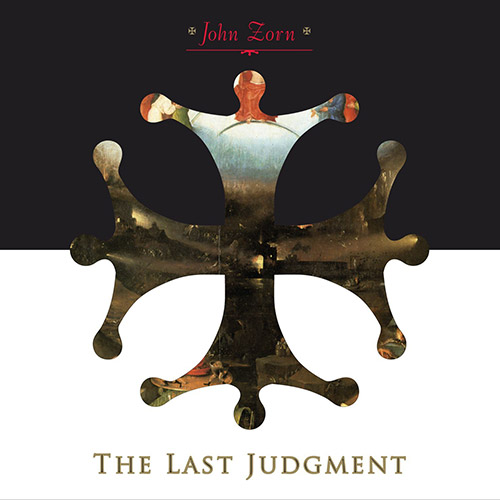 Zorn, John: The Last Judgment (Tzadik)