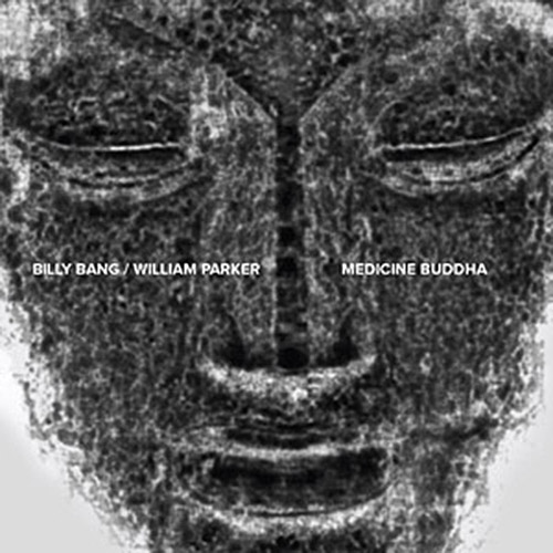 Bang, Billy / William Parker: Medicine Buddha (NoBusiness)