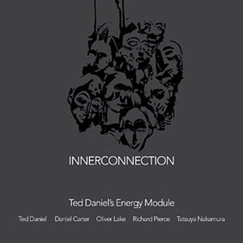 Daniel's, Ted Energy Module (feat. Oliver Lake and Daniel Carter): Innerconnection [2 CDs] (NoBusiness)