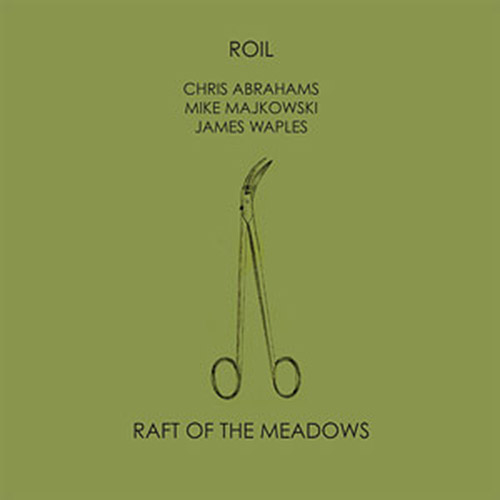 ROIL (Chris Abrahams / Mike Majkowski / James Waples): Raft Of The Meadows [VINYL] (NoBusiness)