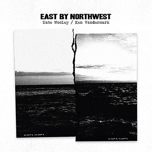 Wooley, Nate / Ken Vandermark: East By Northwest (Pleasure of the Text Records)