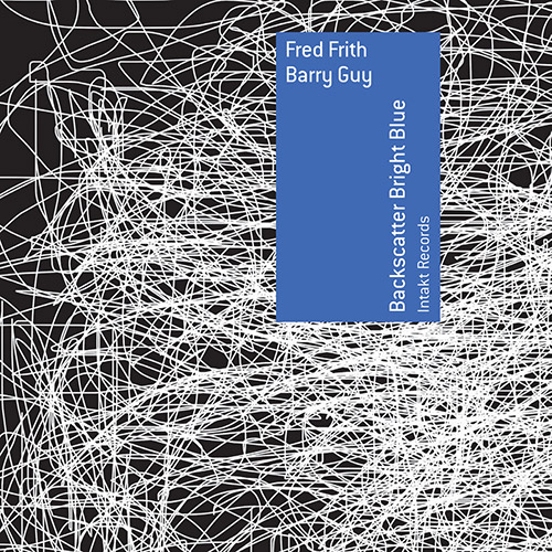 Frith, Fred / Barry Guy: Backscatter Bright Blue (Intakt)
