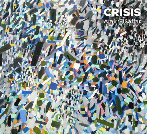 ElSaffar, Amir Two Rivers Ensemble: Crisis (Pi Recordings)