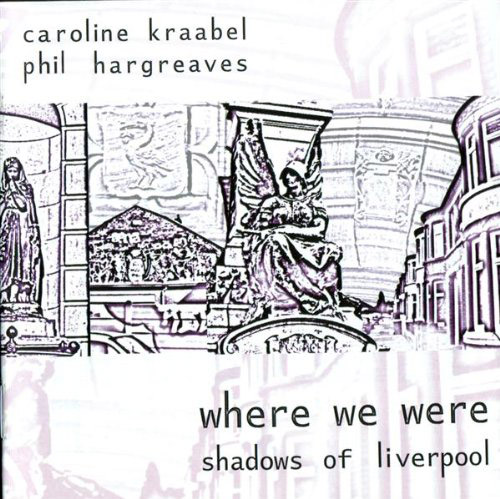 Kraabel, Caroline / Phil Hargreaves : Where We Were (Shadows Of Liverpool)  <i>[Used Item]</i> (Leo)