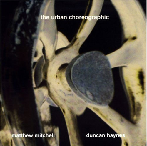 Mitchell, Matthew / Duncan Haynes: The Urban Choreographic  <i>[Used Item]</i> (Leo)
