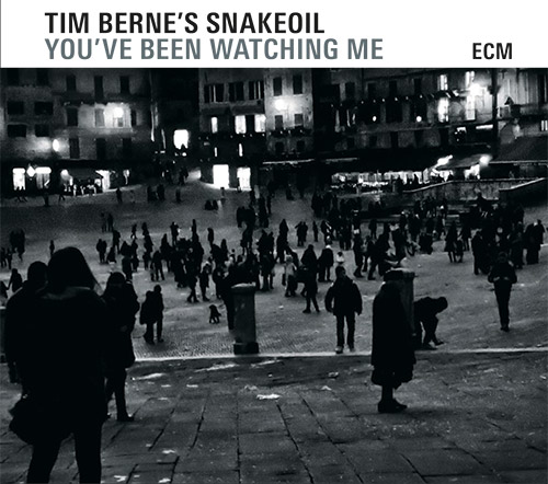 Berne's, Tim Snakeoil: You've Been Watching Me (ECM)