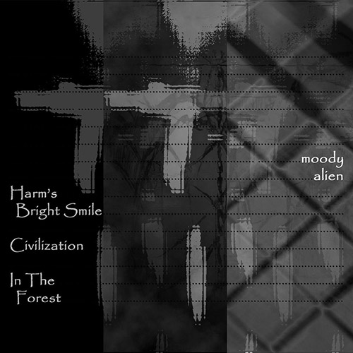 Moody Alien: Harm's Bright Smile / Civilization / In The Forest (Thirsty Leaves Music)