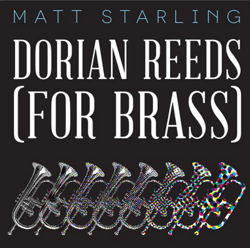Starling, Matt: Terry Riley's Dorian Reeds (For Brass) (Self Released)