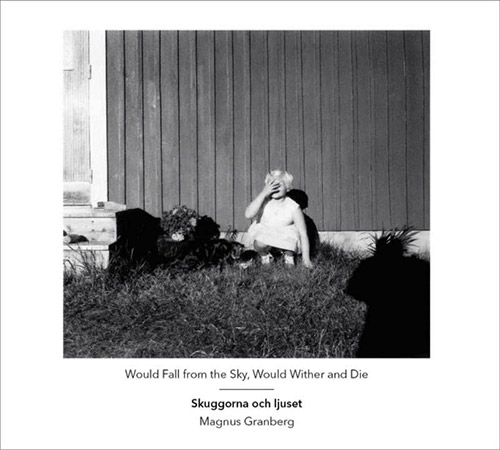 Skuggorna Och Ljuset / Magnus Granberg: Would Fall From The Sky, Would Wither And Die (Another Timbre)
