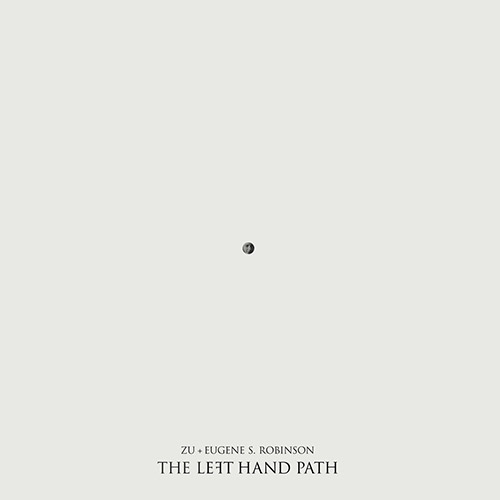 Zu & Eugene S. Robinson: The Left Hand Path (Trost Records)