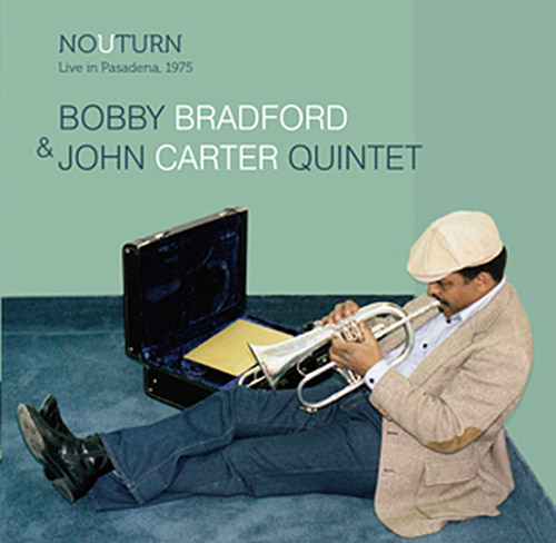 Bradford, Bobby / John Carter Quintet: No U Turn, Live in Pasadena 1975 (Dark Tree Records)