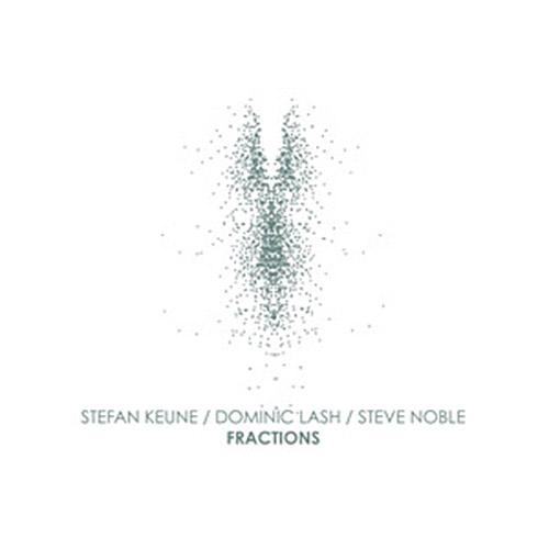 Keune, Stefan / Dominic Lash / Steve Noble: Fractions [VINYL] (NoBusiness)