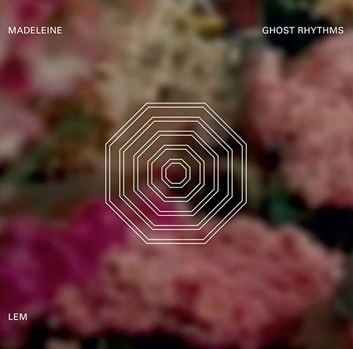 Ghost Rhythms: Madeleine [2 CDs] (LEM)